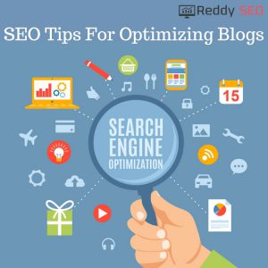 SEO Tips For Optimizing Blogs - Blogging Tips - SEO Tips- Reddy SEO